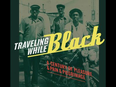 Traveling While Black: A Century of Pleasure & Pain & Pilgrimage | New York Public Library Schomburg Center for Research in Black Culture | Ongoing