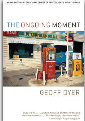 BOOK REVIEW: The Ongoing Moment, by Geoff Dyer